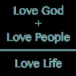 Love God, love People, love Life