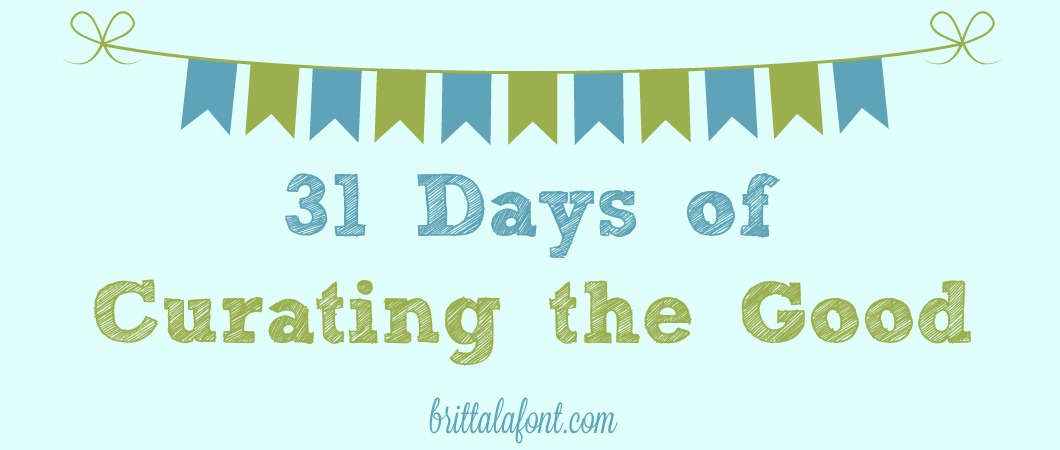 Curating the Good for 31 Days